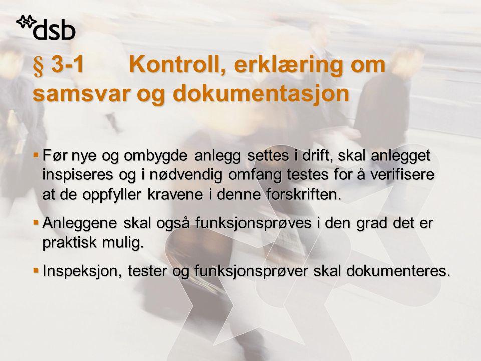 § 3-1Kontroll, erklæring om samsvar og dokumentasjon  Før nye og ombygde anlegg settes i drift, skal anlegget inspiseres og i nødvendig omfang testes