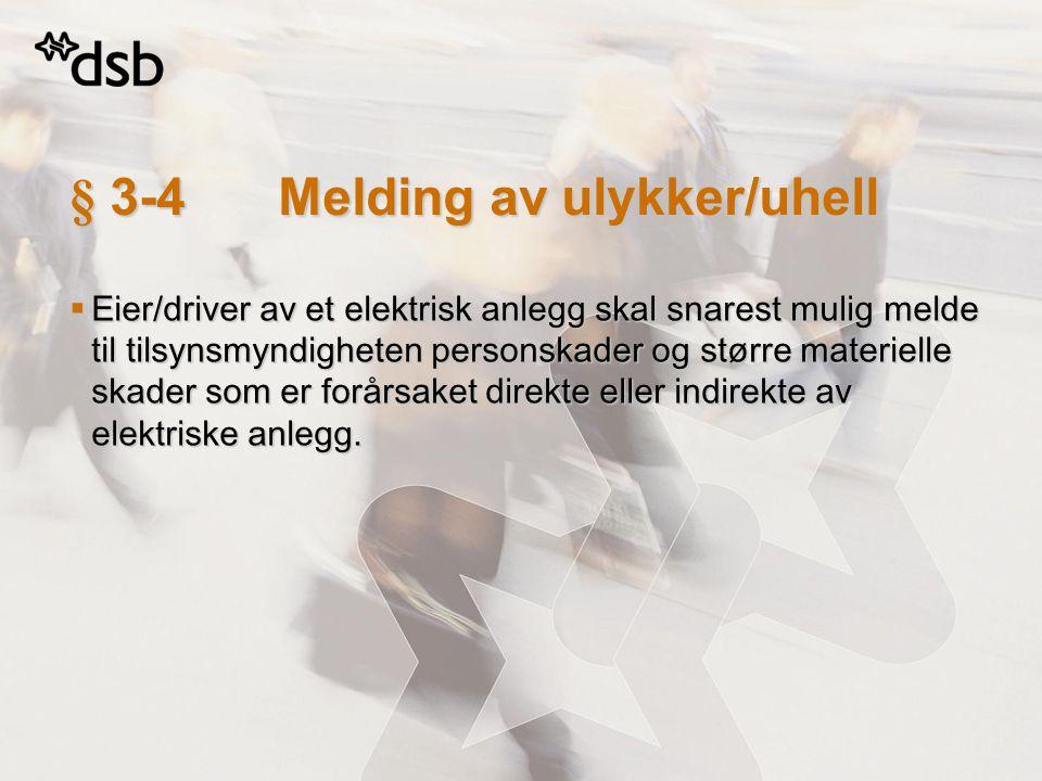 § 3-4Melding av ulykker/uhell  Eier/driver av et elektrisk anlegg skal snarest mulig melde til tilsynsmyndigheten personskader og større materielle s