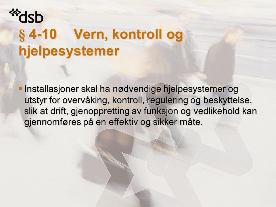§ 4-10Vern, kontroll og hjelpesystemer  Installasjoner skal ha nødvendige hjelpesystemer og utstyr for overvåking, kontroll, regulering og beskyttels