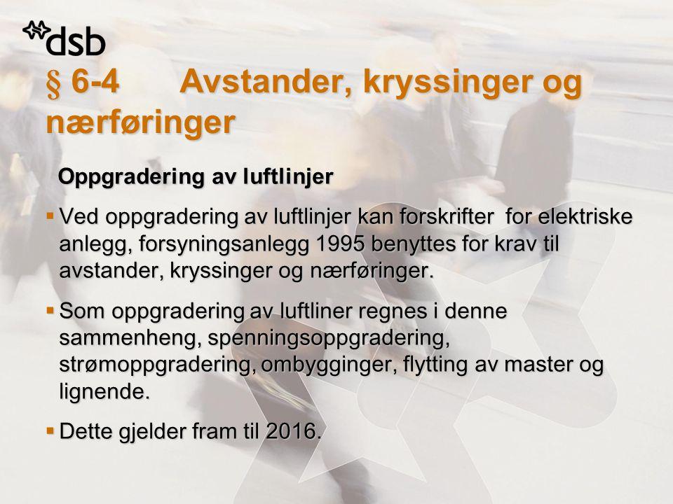 § 6-4Avstander, kryssinger og nærføringer Oppgradering av luftlinjer Oppgradering av luftlinjer  Ved oppgradering av luftlinjer kan forskrifter for e
