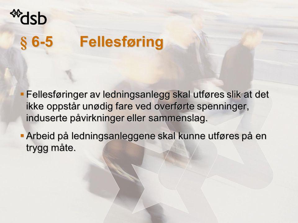 § 6-5Fellesføring  Fellesføringer av ledningsanlegg skal utføres slik at det ikke oppstår unødig fare ved overførte spenninger, induserte påvirkninge