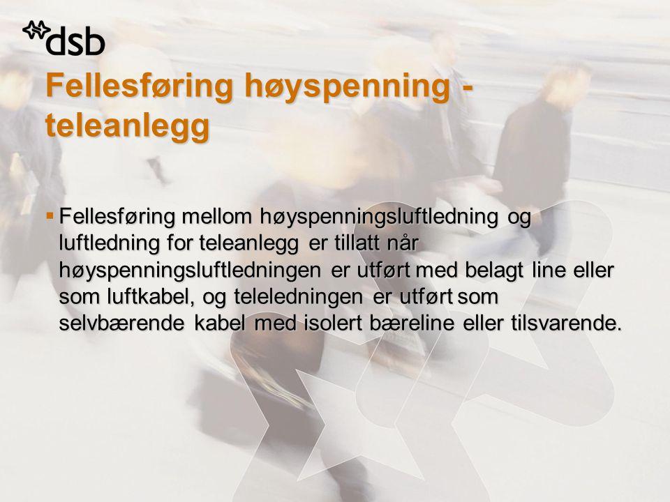 Fellesføring høyspenning - teleanlegg  Fellesføring mellom høyspenningsluftledning og luftledning for teleanlegg er tillatt når høyspenningsluftledni
