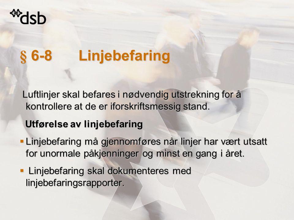 § 6-8Linjebefaring Luftlinjer skal befares i nødvendig utstrekning for å kontrollere at de er iforskriftsmessig stand. Luftlinjer skal befares i nødve
