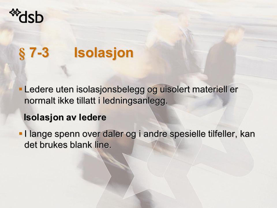 § 7-3Isolasjon  Ledere uten isolasjonsbelegg og uisolert materiell er normalt ikke tillatt i ledningsanlegg. Isolasjon av ledere Isolasjon av ledere