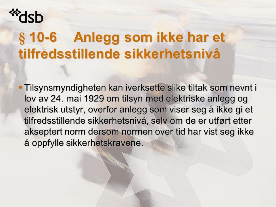 § 10-6Anlegg som ikke har et tilfredsstillende sikkerhetsnivå  Tilsynsmyndigheten kan iverksette slike tiltak som nevnt i lov av 24. mai 1929 om tils