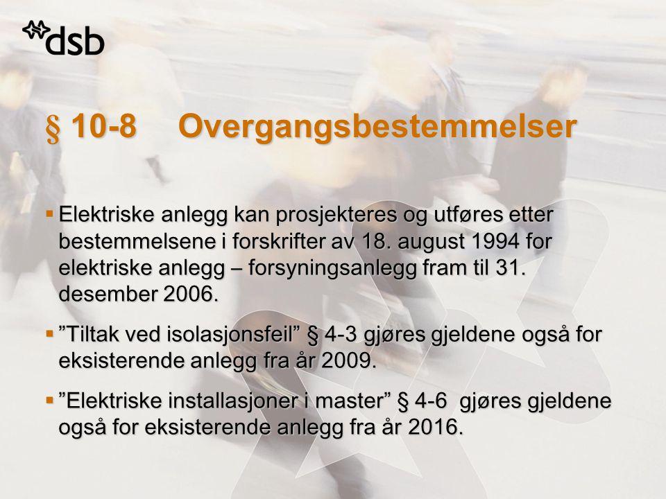 § 10-8Overgangsbestemmelser  Elektriske anlegg kan prosjekteres og utføres etter bestemmelsene i forskrifter av 18. august 1994 for elektriske anlegg
