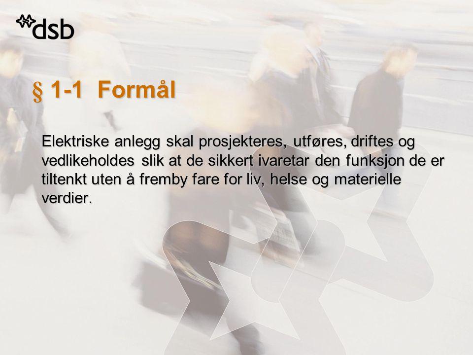 § 1-1 Formål Elektriske anlegg skal prosjekteres, utføres, driftes og vedlikeholdes slik at de sikkert ivaretar den funksjon de er tiltenkt uten å fre