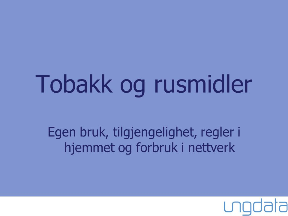Tobakk og rusmidler Egen bruk, tilgjengelighet, regler i hjemmet og forbruk i nettverk
