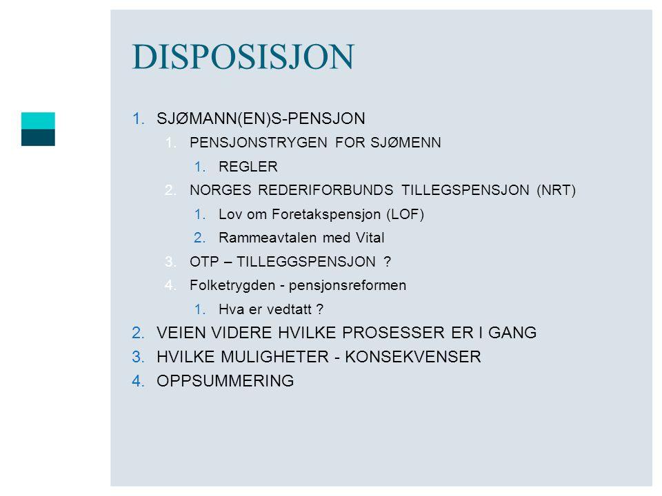 DISPOSISJON 1.SJØMANN(EN)S-PENSJON 1.PENSJONSTRYGEN FOR SJØMENN 1.REGLER 2.NORGES REDERIFORBUNDS TILLEGSPENSJON (NRT) 1.Lov om Foretakspensjon (LOF) 2