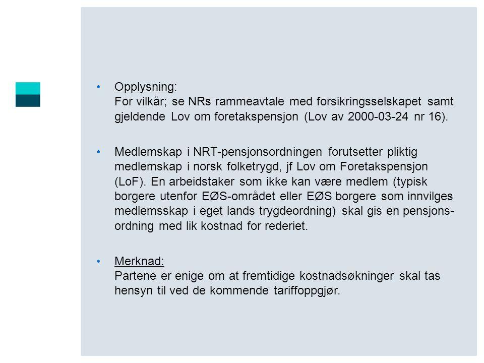 •Opplysning: For vilkår; se NRs rammeavtale med forsikringsselskapet samt gjeldende Lov om foretakspensjon (Lov av 2000-03-24 nr 16). •Medlemskap i NR