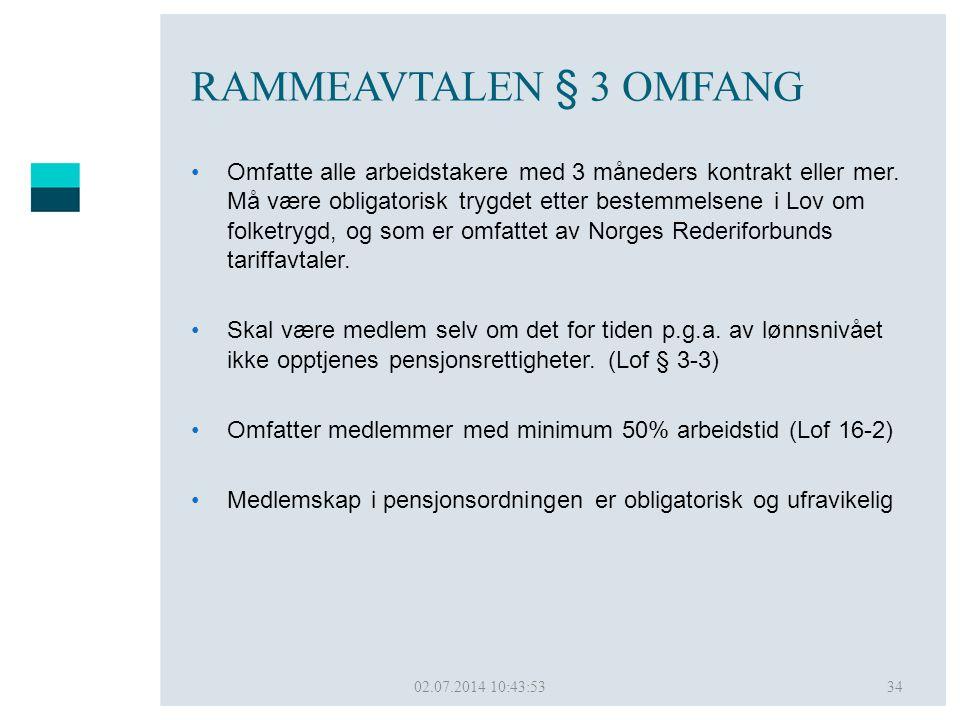02.07.2014 10:45:5034 RAMMEAVTALEN § 3 OMFANG •Omfatte alle arbeidstakere med 3 måneders kontrakt eller mer. Må være obligatorisk trygdet etter bestem