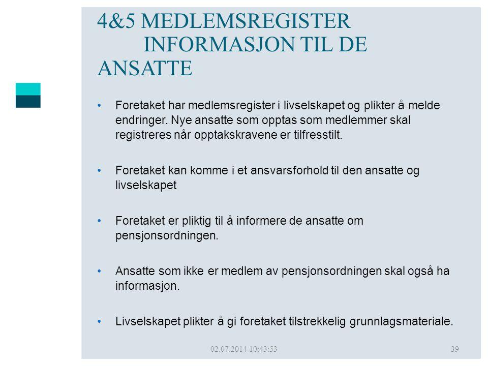 02.07.2014 10:45:5039 4&5 MEDLEMSREGISTER INFORMASJON TIL DE ANSATTE •Foretaket har medlemsregister i livselskapet og plikter å melde endringer. Nye a