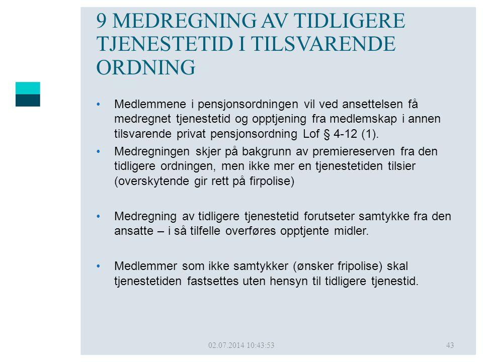 02.07.2014 10:45:5043 9 MEDREGNING AV TIDLIGERE TJENESTETID I TILSVARENDE ORDNING •Medlemmene i pensjonsordningen vil ved ansettelsen få medregnet tje