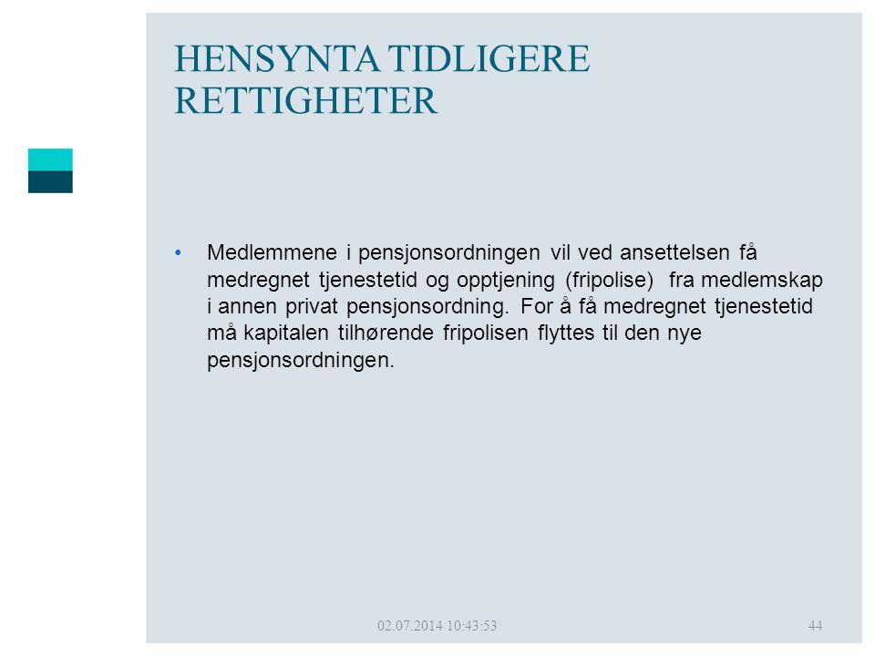 02.07.2014 10:45:5044 HENSYNTA TIDLIGERE RETTIGHETER •Medlemmene i pensjonsordningen vil ved ansettelsen få medregnet tjenestetid og opptjening (fripo