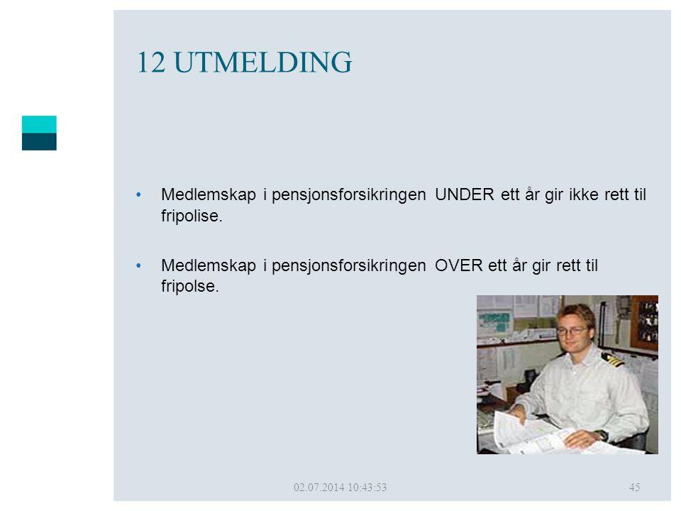 02.07.2014 10:45:5045 12 UTMELDING •Medlemskap i pensjonsforsikringen UNDER ett år gir ikke rett til fripolise. •Medlemskap i pensjonsforsikringen OVE