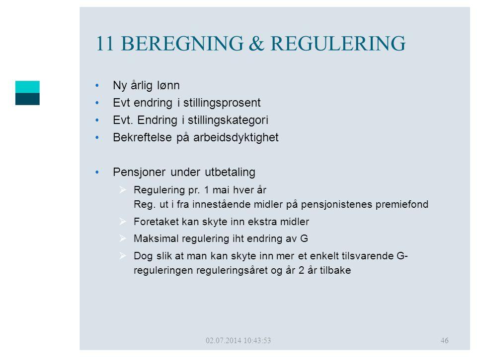 02.07.2014 10:45:5046 11 BEREGNING & REGULERING •Ny årlig lønn •Evt endring i stillingsprosent •Evt. Endring i stillingskategori •Bekreftelse på arbei