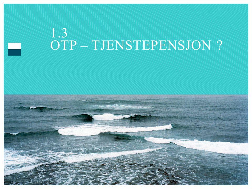 1.3 OTP – TJENSTEPENSJON ?