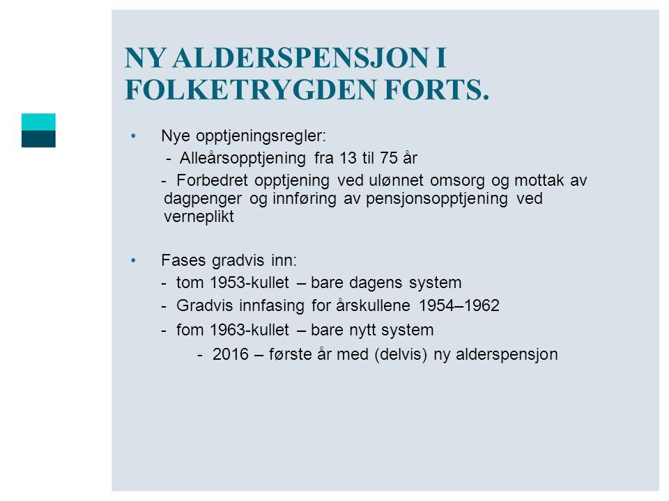 NY ALDERSPENSJON I FOLKETRYGDEN FORTS. •Nye opptjeningsregler: - Alleårsopptjening fra 13 til 75 år - Forbedret opptjening ved ulønnet omsorg og motta