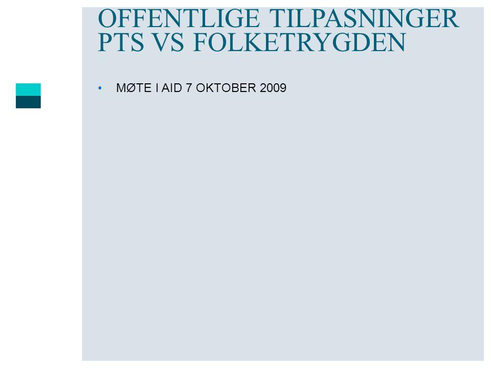 OFFENTLIGE TILPASNINGER PTS VS FOLKETRYGDEN •MØTE I AID 7 OKTOBER 2009