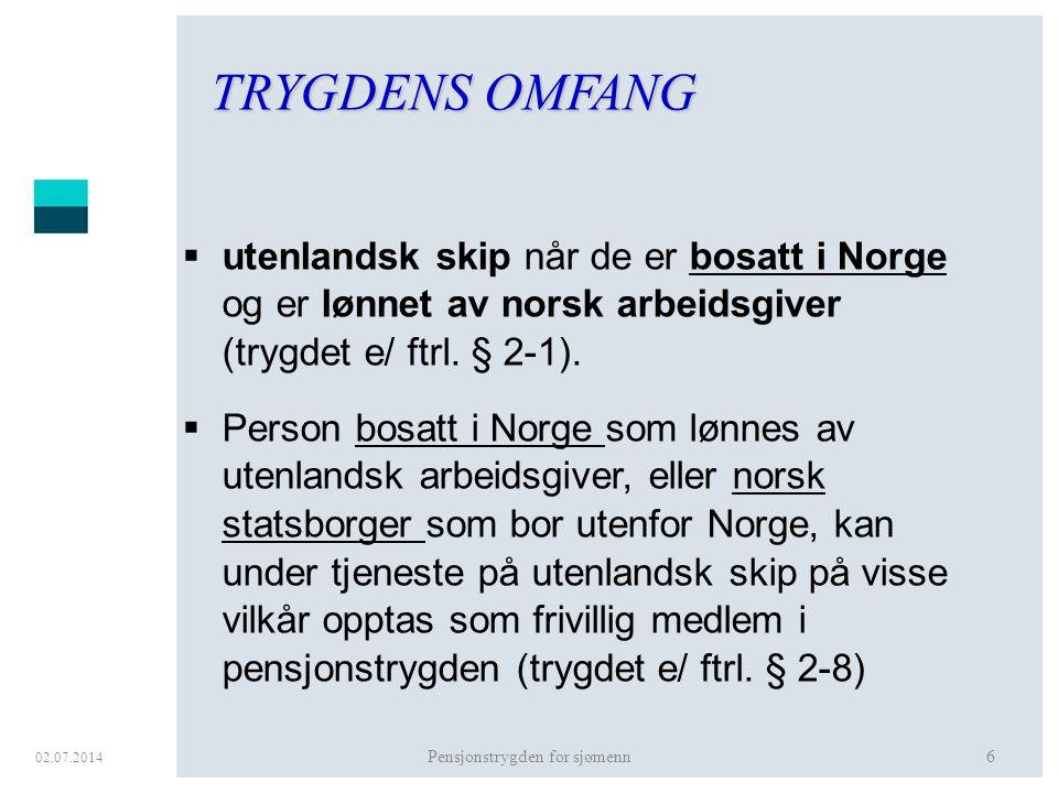 02.07.2014 Pensjonstrygden for sjømenn6 TRYGDENS OMFANG  utenlandsk skip når de er bosatt i Norge og er lønnet av norsk arbeidsgiver (trygdet e/ ftrl