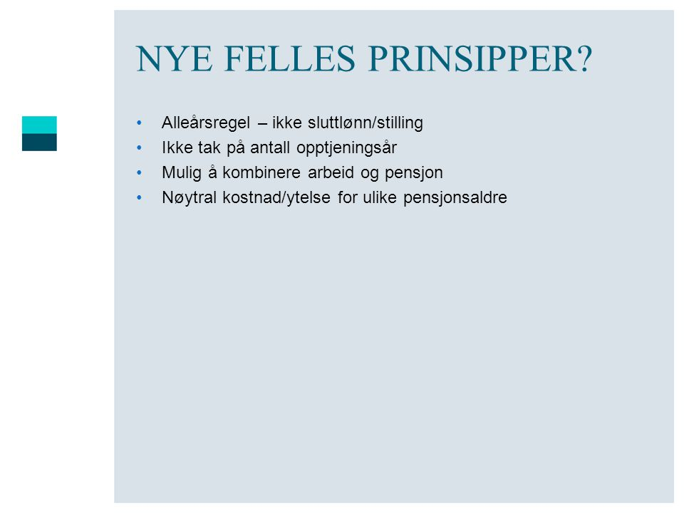 NYE FELLES PRINSIPPER? •Alleårsregel – ikke sluttlønn/stilling •Ikke tak på antall opptjeningsår •Mulig å kombinere arbeid og pensjon •Nøytral kostnad