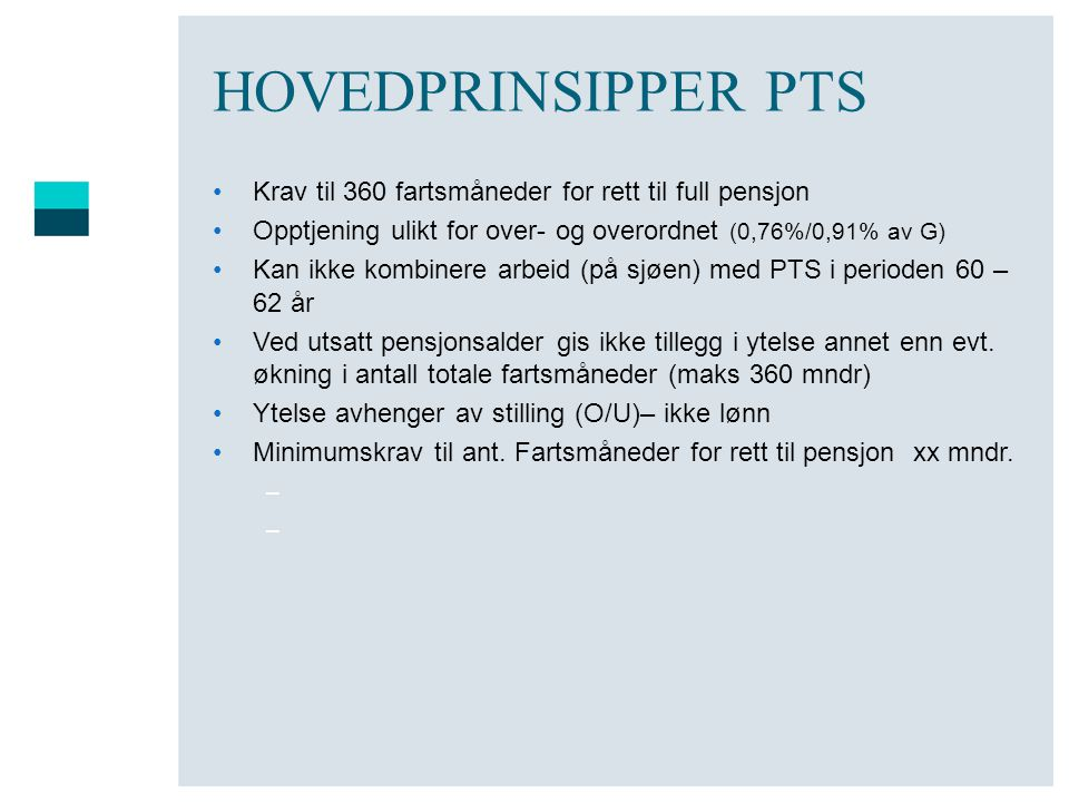 HOVEDPRINSIPPER PTS •Krav til 360 fartsmåneder for rett til full pensjon •Opptjening ulikt for over- og overordnet (0,76%/0,91% av G) •Kan ikke kombin