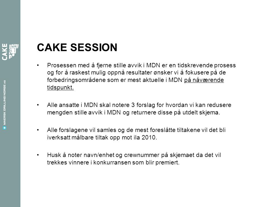 CAKE SESSION •Prosessen med å fjerne stille avvik i MDN er en tidskrevende prosess og for å raskest mulig oppnå resultater ønsker vi å fokusere på de forbedringsområdene som er mest aktuelle i MDN på nåværende tidspunkt.
