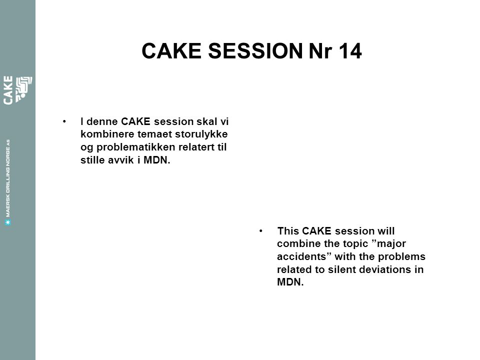 "CAKE SESSION Nr 14 •This CAKE session will combine the topic ""major accidents"" with the problems related to silent deviations in MDN. •I denne CAKE se"