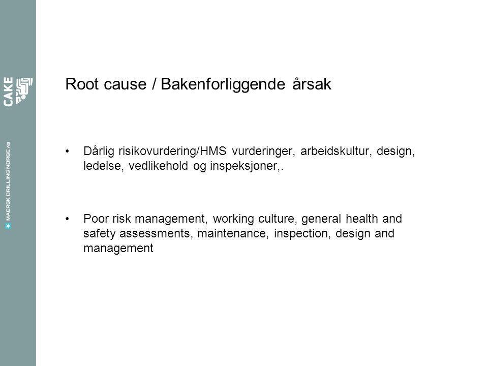 Root cause / Bakenforliggende årsak •Dårlig risikovurdering/HMS vurderinger, arbeidskultur, design, ledelse, vedlikehold og inspeksjoner,.