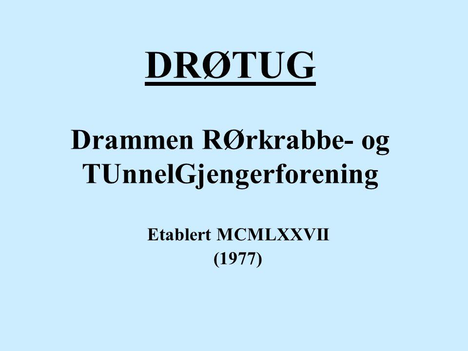 DRØTUG Drammen RØrkrabbe- og TUnnelGjengerforening Etablert MCMLXXVII (1977)