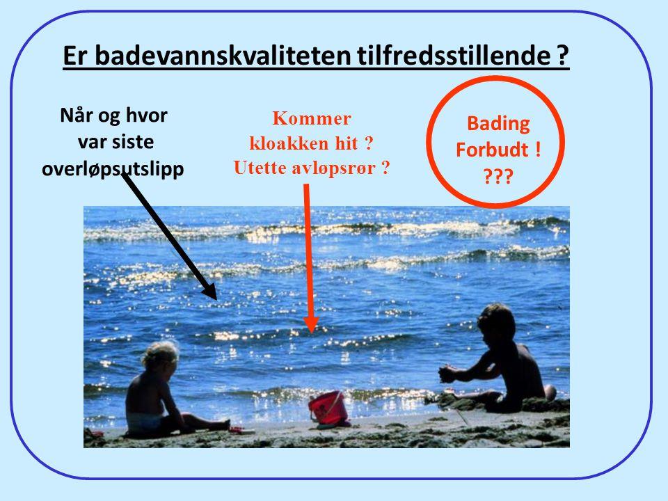 39 Når og hvor var siste overløpsutslipp Er badevannskvaliteten tilfredsstillende ? Når og hvor var siste overløpsutslipp Kommer kloakken hit ? Utette