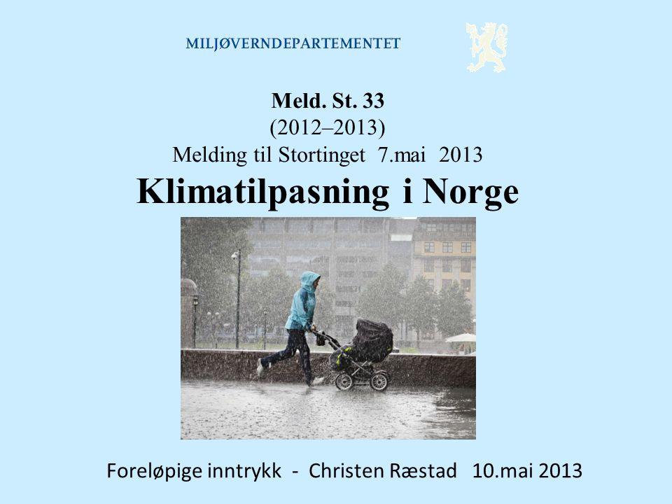 Meld. St. 33 (2012–2013) Melding til Stortinget 7.mai 2013 Klimatilpasning i Norge Foreløpige inntrykk - Christen Ræstad 10.mai 2013