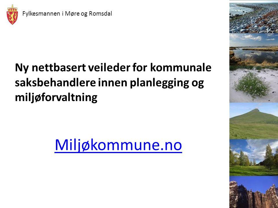 Fylkesmannen i Møre og Romsdal Miljøkommune.no Ny nettbasert veileder for kommunale saksbehandlere innen planlegging og miljøforvaltning