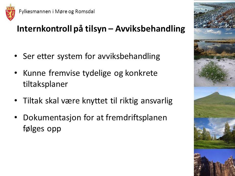 Fylkesmannen i Møre og Romsdal Internkontroll på tilsyn – Avviksbehandling • Ser etter system for avviksbehandling • Kunne fremvise tydelige og konkre