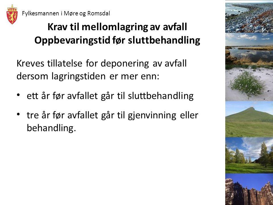 Fylkesmannen i Møre og Romsdal Krav til mellomlagring av avfall Oppbevaringstid før sluttbehandling Kreves tillatelse for deponering av avfall dersom