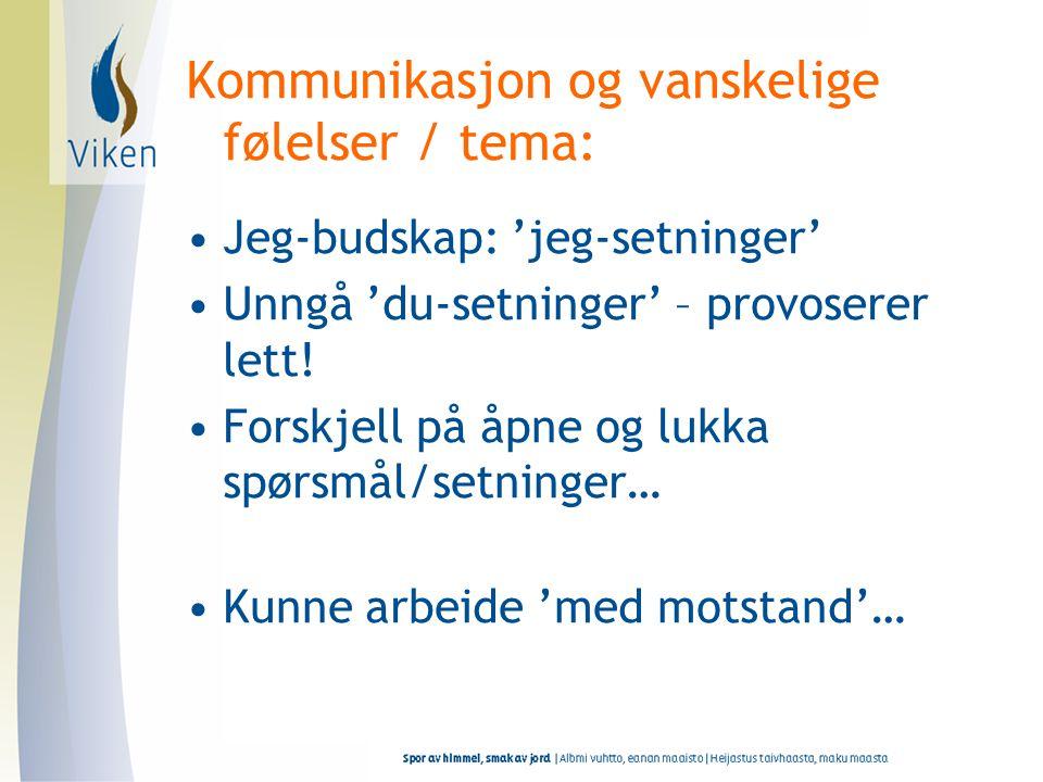Kommunikasjon og vanskelige følelser / tema: •Jeg-budskap: 'jeg-setninger' •Unngå 'du-setninger' – provoserer lett! •Forskjell på åpne og lukka spørsm