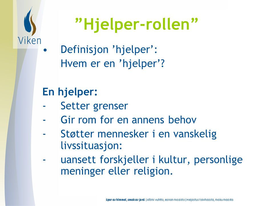 """""""Hjelper-rollen"""" •Definisjon 'hjelper': Hvem er en 'hjelper'? En hjelper: -Setter grenser -Gir rom for en annens behov -Støtter mennesker i en vanskel"""