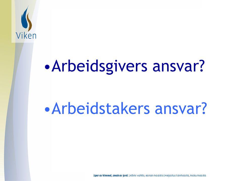 •Arbeidsgivers ansvar? •Arbeidstakers ansvar?