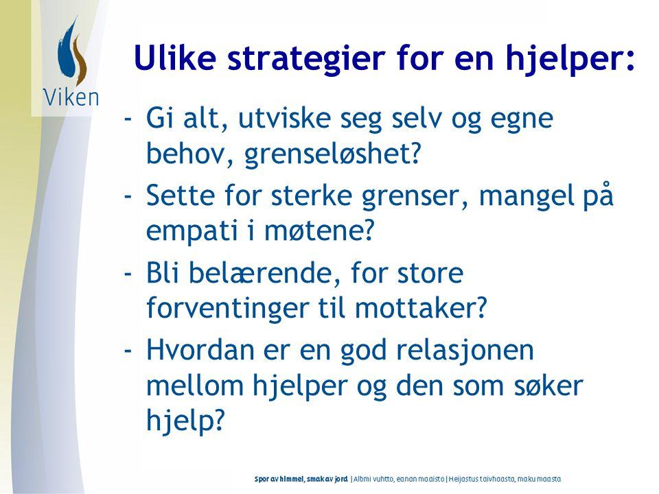 Ulike strategier for en hjelper: -Gi alt, utviske seg selv og egne behov, grenseløshet.