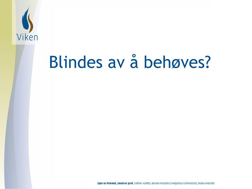 Blindes av å behøves?