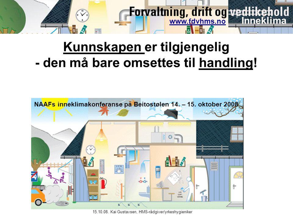 www.fdvhms.nowww.fdvhms.no Inneklima 15.10.08. Kai Gustavsen, HMS-rådgiver/yrkeshygieniker Kunnskapen er tilgjengelig - den må bare omsettes til handl