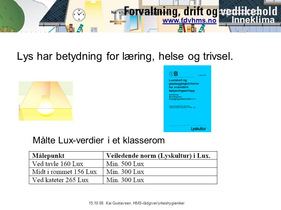 www.fdvhms.nowww.fdvhms.no Inneklima 15.10.08. Kai Gustavsen, HMS-rådgiver/yrkeshygieniker Nå- situasjon i flere bygg, forts.! Lys har betydning for l