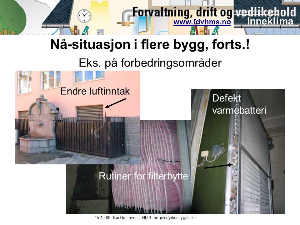 www.fdvhms.nowww.fdvhms.no Inneklima 15.10.08. Kai Gustavsen, HMS-rådgiver/yrkeshygieniker Eks. på forbedringsområder Endre luftinntak Rutiner for fil