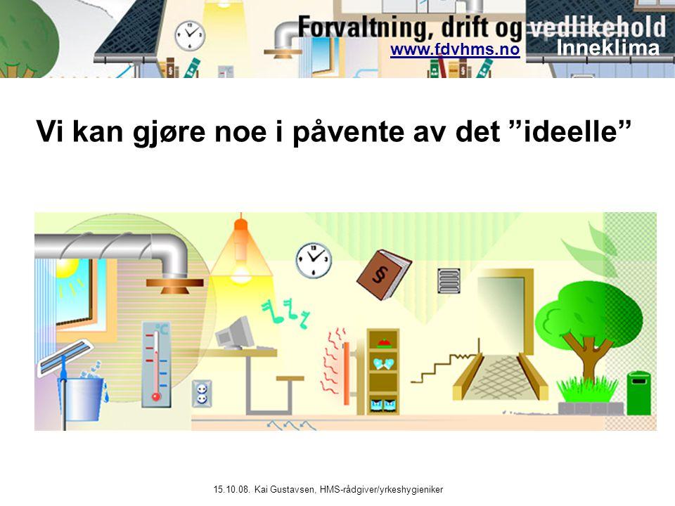 """www.fdvhms.nowww.fdvhms.no Inneklima 15.10.08. Kai Gustavsen, HMS-rådgiver/yrkeshygieniker Vi kan gjøre noe i påvente av det """"ideelle"""""""