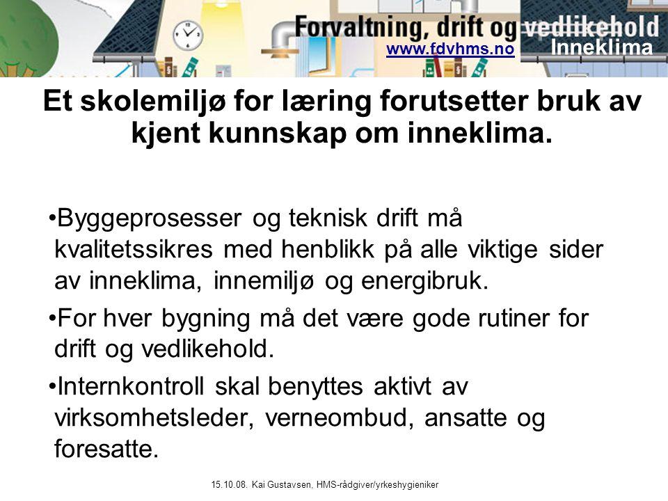 www.fdvhms.nowww.fdvhms.no Inneklima 15.10.08. Kai Gustavsen, HMS-rådgiver/yrkeshygieniker •Byggeprosesser og teknisk drift må kvalitetssikres med hen