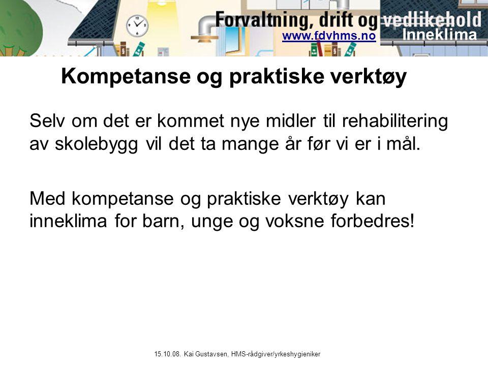 www.fdvhms.nowww.fdvhms.no Inneklima 15.10.08. Kai Gustavsen, HMS-rådgiver/yrkeshygieniker Selv om det er kommet nye midler til rehabilitering av skol