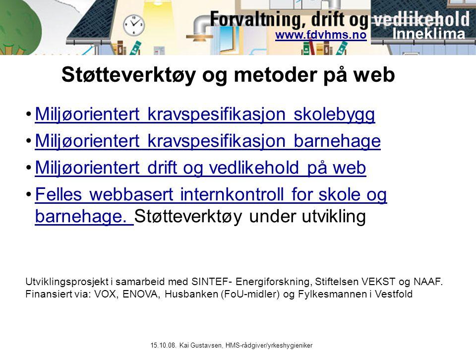 www.fdvhms.nowww.fdvhms.no Inneklima 15.10.08. Kai Gustavsen, HMS-rådgiver/yrkeshygieniker •Miljøorientert kravspesifikasjon skolebyggMiljøorientert k