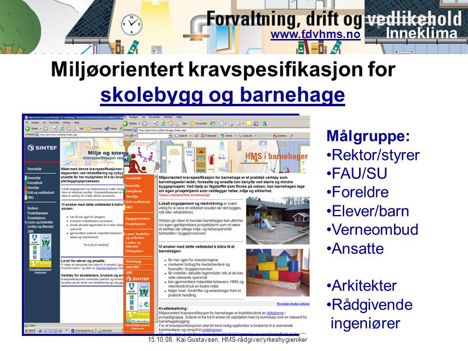 www.fdvhms.nowww.fdvhms.no Inneklima 15.10.08. Kai Gustavsen, HMS-rådgiver/yrkeshygieniker Målgruppe: •Rektor/styrer •FAU/SU •Foreldre •Elever/barn •V