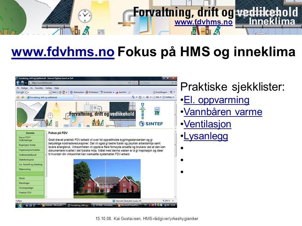 www.fdvhms.nowww.fdvhms.no Inneklima 15.10.08. Kai Gustavsen, HMS-rådgiver/yrkeshygieniker Praktiske sjekklister: •El. oppvarmingEl. oppvarming •Vannb
