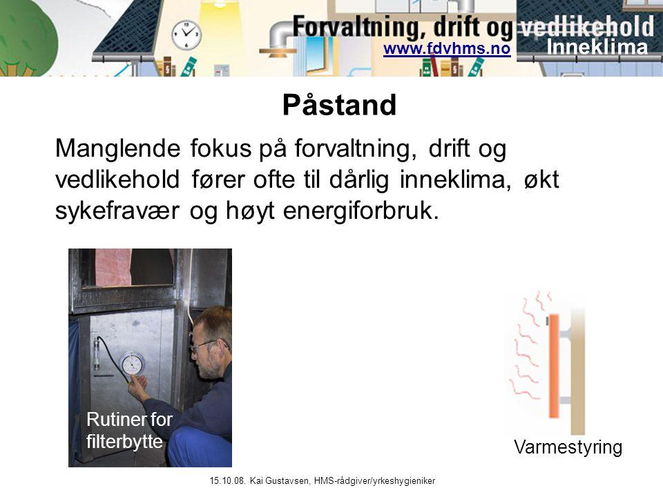 www.fdvhms.nowww.fdvhms.no Inneklima 15.10.08. Kai Gustavsen, HMS-rådgiver/yrkeshygieniker Manglende fokus på forvaltning, drift og vedlikehold fører
